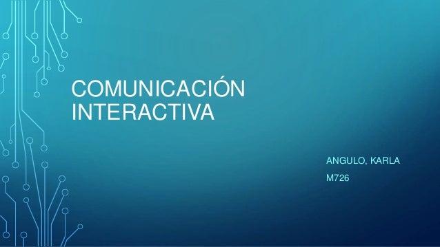 COMUNICACIÓN  INTERACTIVA  ANGULO, KARLA  M726