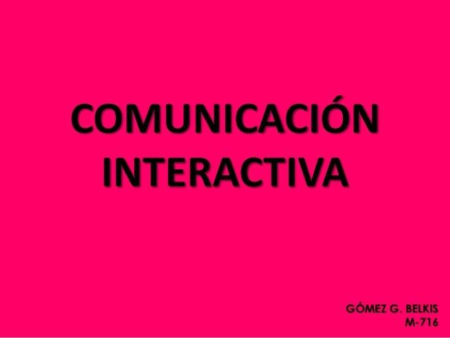 COMUNICACIÓN INTERACTIVA GÓMEZ G. BELKIS M-716
