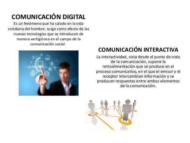 COMUNICACIÓN DIGITAL Es un fenómeno que ha calado en la vida cotidiana del hombre. surge como efecto de las nuevas tecnolo...