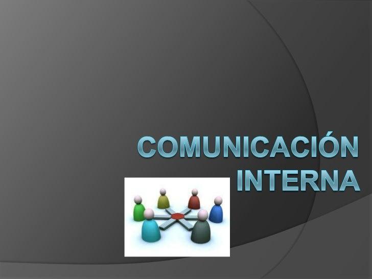 La comunicación interna es la                   comunicación dirigida al                  cliente interno, es decir, al   ...