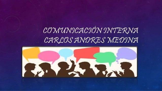 COMUNICACIÓN INTERNA  CARLOS ANDRES MEDINA
