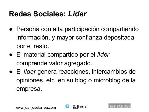 Redes Sociales: Líder  ● Persona con alta participación compartiendo  información, y mayor confianza depositada  por el re...