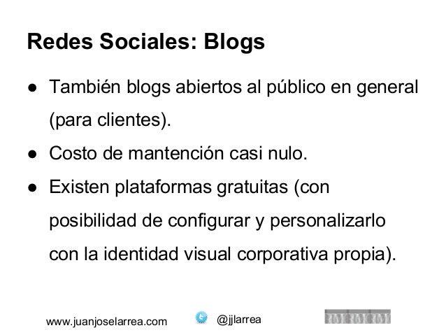 Redes Sociales: Blogs  ● También blogs abiertos al público en general  (para clientes).  ● Costo de mantención casi nulo. ...