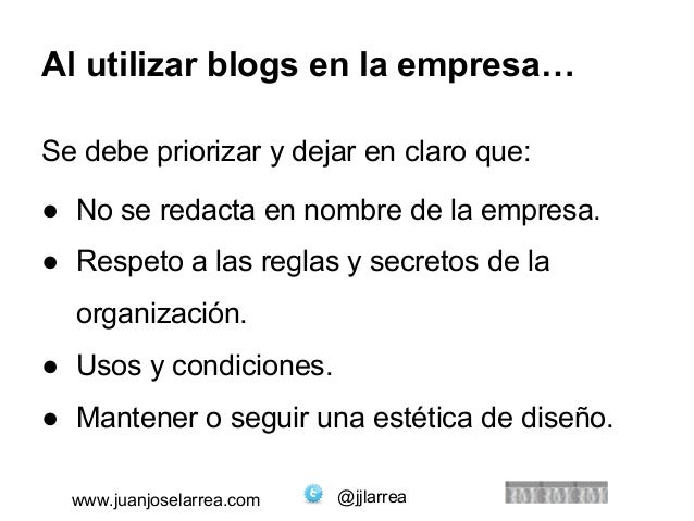 Al utilizar blogs en la empresa…  Se debe priorizar y dejar en claro que:  ● No se redacta en nombre de la empresa.  ● Res...