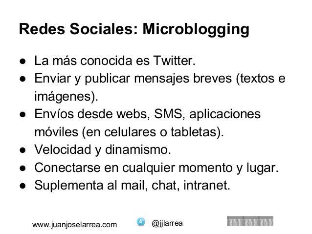 Redes Sociales: Microblogging  ● La más conocida es Twitter.  ● Enviar y publicar mensajes breves (textos e  imágenes).  ●...