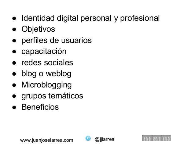 ● Identidad digital personal y profesional  ● Objetivos  ● perfiles de usuarios  ● capacitación  ● redes sociales  ● blog ...