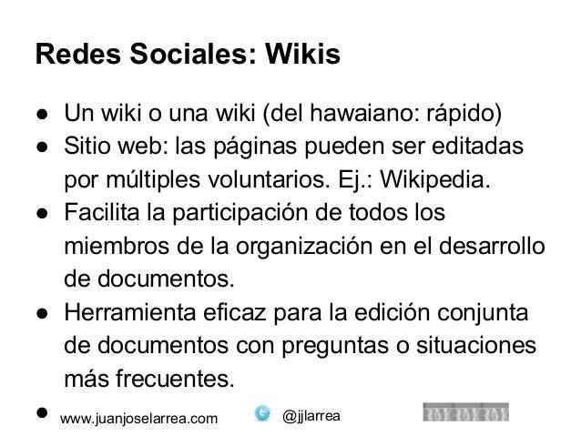 Redes Sociales: Wikis  ● Un wiki o una wiki (del hawaiano: rápido)  ● Sitio web: las páginas pueden ser editadas  por múlt...