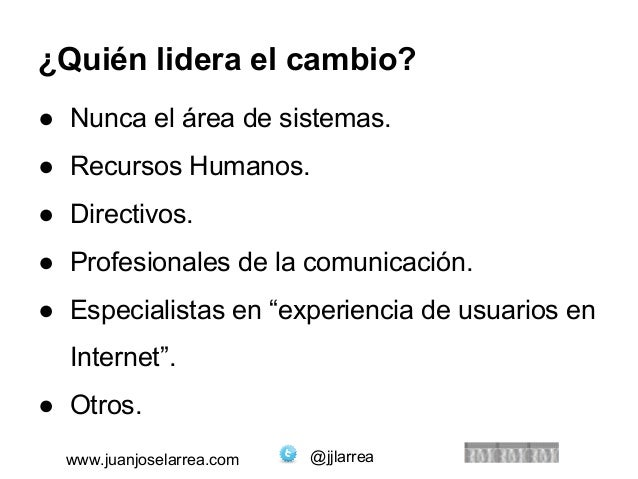 ¿Quién lidera el cambio?  ● Nunca el área de sistemas.  ● Recursos Humanos.  ● Directivos.  ● Profesionales de la comunica...