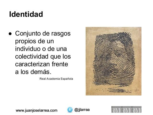 Identidad  ● Conjunto de rasgos  propios de un  individuo o de una  colectividad que los  caracterizan frente  a los demás...