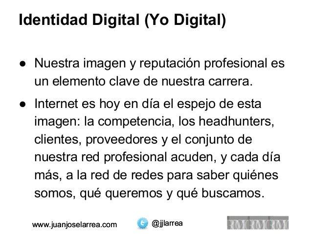 Identidad Digital (Yo Digital)  ● Nuestra imagen y reputación profesional es  un elemento clave de nuestra carrera.  ● Int...