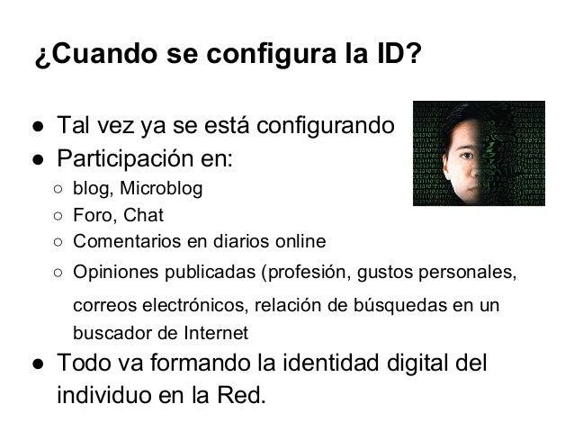 ¿Cuando se configura la ID?  ● Tal vez ya se está configurando  ● Participación en:  ○ blog, Microblog  ○ Foro, Chat  ○ Co...
