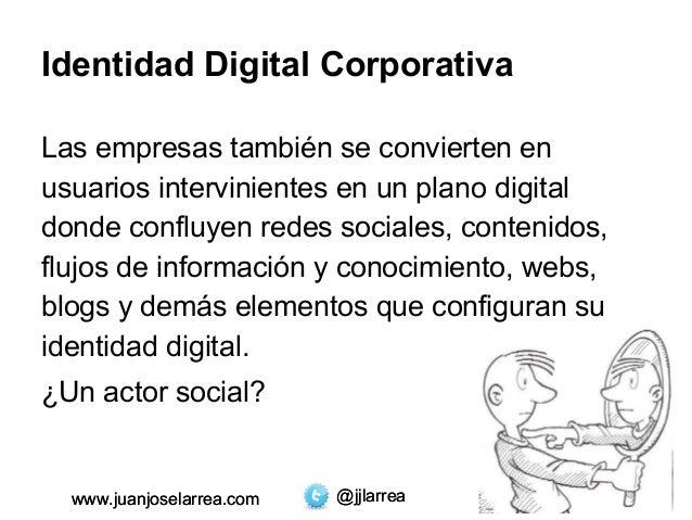 Identidad Digital Corporativa  Las empresas también se convierten en  usuarios intervinientes en un plano digital  donde c...