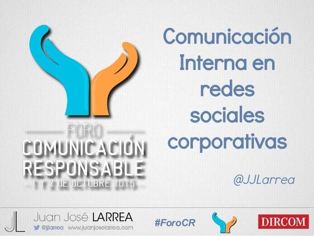 #ForoCR Comunicación Interna en redes sociales corporativas @JJLarrea