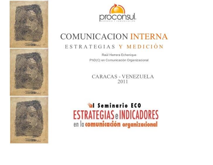 COMUNICACION INTERNAESTRATEGIAS Y MEDICIÓN            Raúl Herrera Echenique     PhD(C) en Comunicación Organizacional    ...