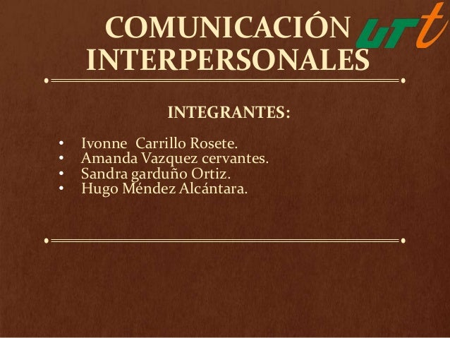 COMUNICACIÓN    INTERPERSONALES               INTEGRANTES:•   Ivonne Carrillo Rosete.•   Amanda Vazquez cervantes.•   Sand...