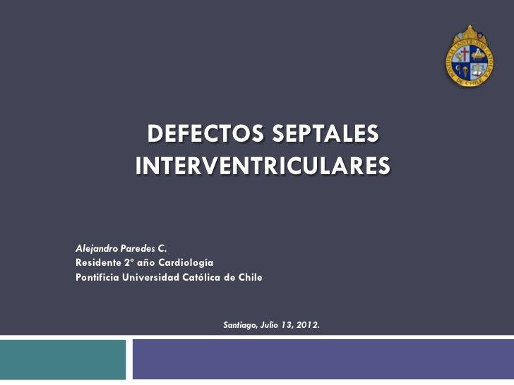 DEFECTOS SEPTALES            INTERVENTRICULARESAlejandro Paredes C.Residente 2º año CardiologíaPontificia Universidad Cató...