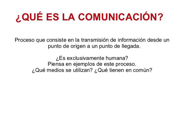 ¿QUÉ ES LA COMUNICACIÓN? Proceso que consiste en la transmisión de información desde un punto de origen a un punto de lleg...