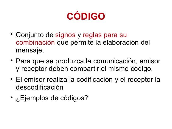 CÓDIGO <ul><li>Conjunto de  signos  y  reglas para su combinación  que permite la elaboración del mensaje.  </li></ul><ul>...