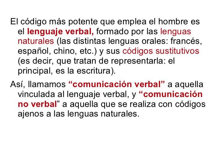<ul><li>El código más potente que emplea el hombre es el  lenguaje verbal,  formado por las  lenguas naturales  (las disti...