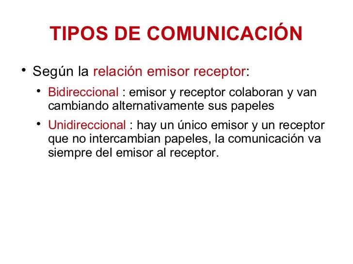 TIPOS DE COMUNICACIÓN <ul><li>Según la  relación emisor receptor : </li></ul><ul><ul><li>Bidireccional  : emisor y recepto...
