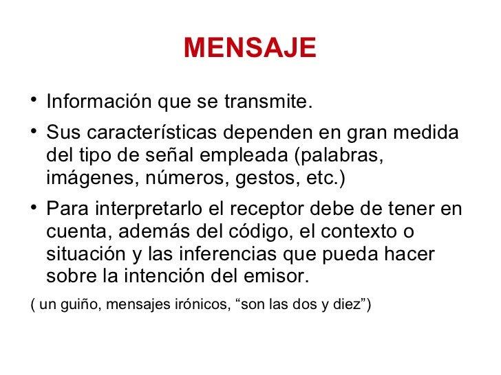 MENSAJE <ul><li>Información que se transmite.  </li></ul><ul><li>Sus características dependen en gran medida del tipo de s...