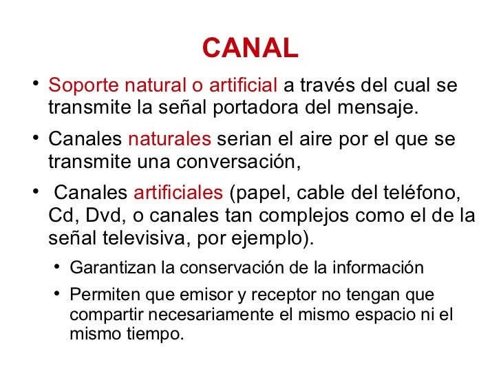 CANAL <ul><li>Soporte natural o artificial  a través del cual se transmite la señal portadora del mensaje. </li></ul><ul><...