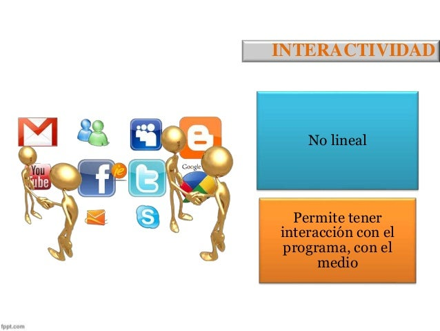 INTERACTIVIDAD  No lineal  Permite tener  interacción con el  programa, con el  medio