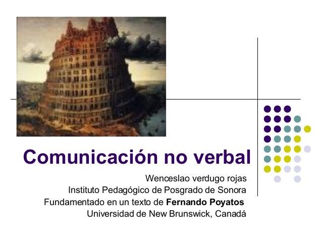 Comunicación no verbal Wenceslao verdugo rojas Instituto Pedagógico de Posgrado de Sonora Fundamentado en un texto de Fern...