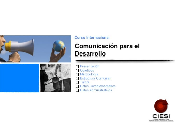 Curso InternacionalComunicación para elDesarrollo  Presentación  Objetivos  Metodología  Estructura Curricular  Tutora  Da...