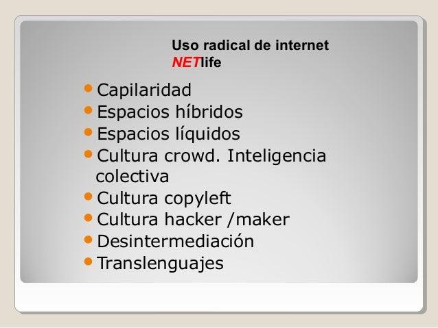 Capilaridad Espacios híbridos Espacios líquidos Cultura crowd. Inteligencia colectiva Cultura copyleft Cultura hacke...