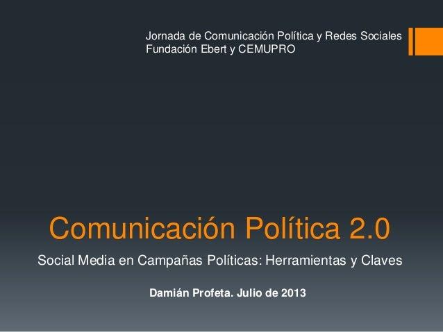 Comunicación Política 2.0 Social Media en Campañas Políticas: Herramientas y Claves Jornada de Comunicación Política y Red...