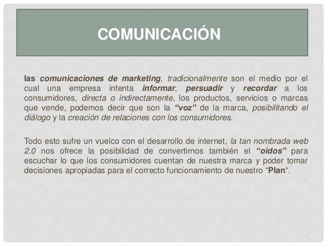 las comunicaciones de marketing, tradicionalmente son el medio por el cual una empresa intenta informar, persuadir y recor...
