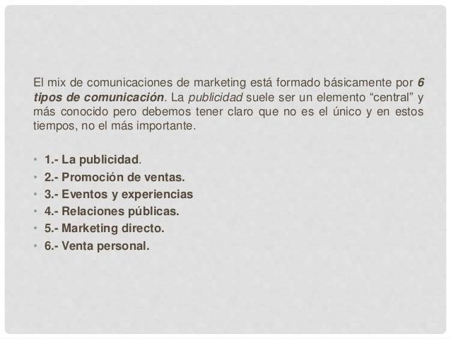 El mix de comunicaciones de marketing está formado básicamente por 6 tipos de comunicación. La publicidad suele ser un ele...