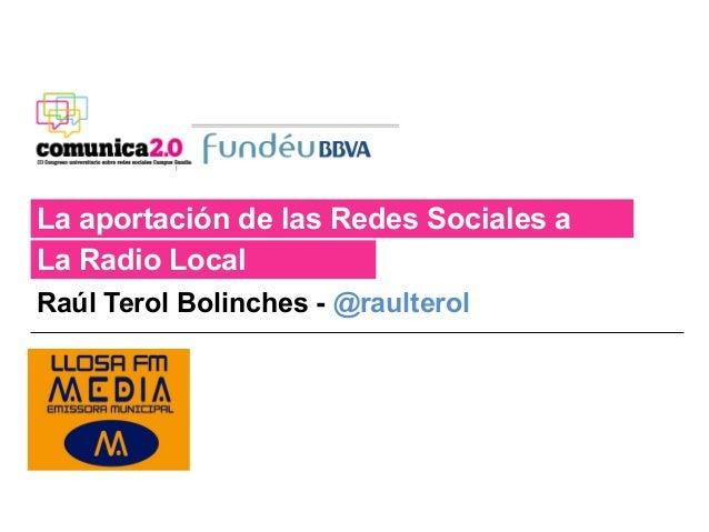 La aportación de las Redes Sociales aLa Radio LocalRaúl Terol Bolinches - @raulterol           Logo%po  universidad ...