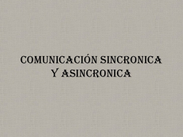 COMUNICACIÓN SINCRONICA    Y ASINCRONICA