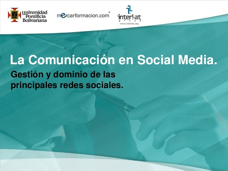 La Comunicación en Social Media.Gestión y dominio de lasprincipales redes sociales.