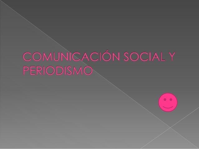 COMUNICOACIÓN SOCIAL Y PERIODISMO  / // . // . ,/
