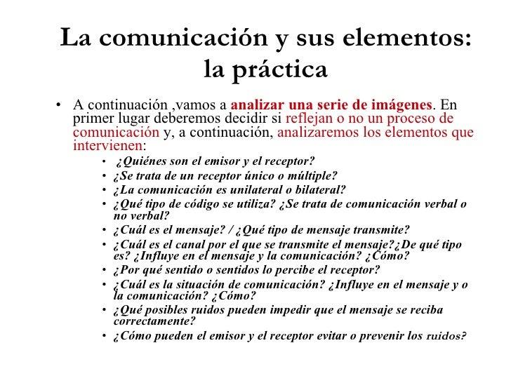 La comunicación y sus elementos: la práctica <ul><li>A continuación ,vamos a  analizar una serie de imágenes . En primer l...