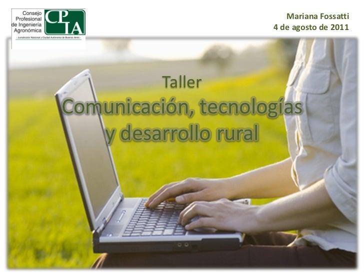 Mariana Fossatti                      4 de agosto de 2011          TallerComunicación, tecnologías   y desarrollo rural