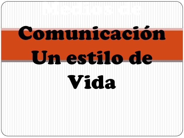 Medios de ComunicaciónUn estilo de Vida<br />