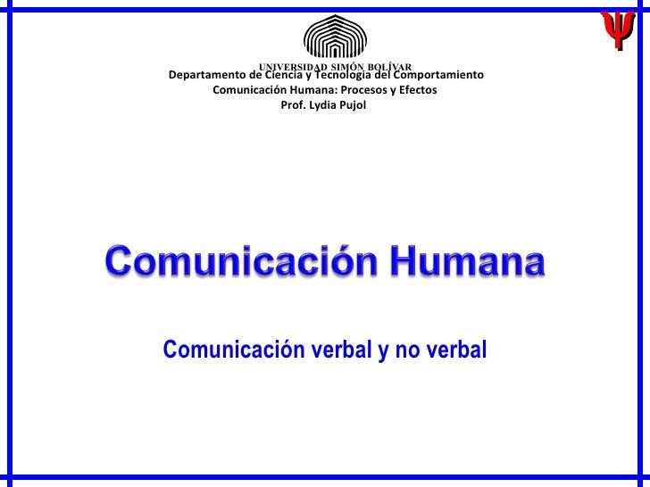  Comunicación verbal y no verbal   Departamento de Ciencia y Tecnología del Comportamiento Comunicación Humana: Proceso...