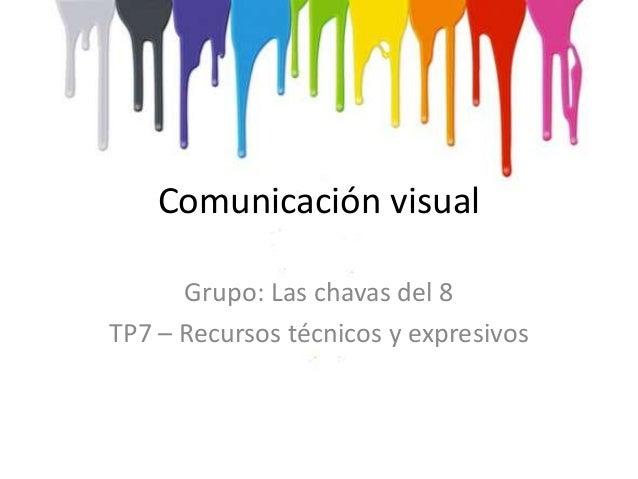 Comunicación visual Grupo: Las chavas del 8 TP7 – Recursos técnicos y expresivos