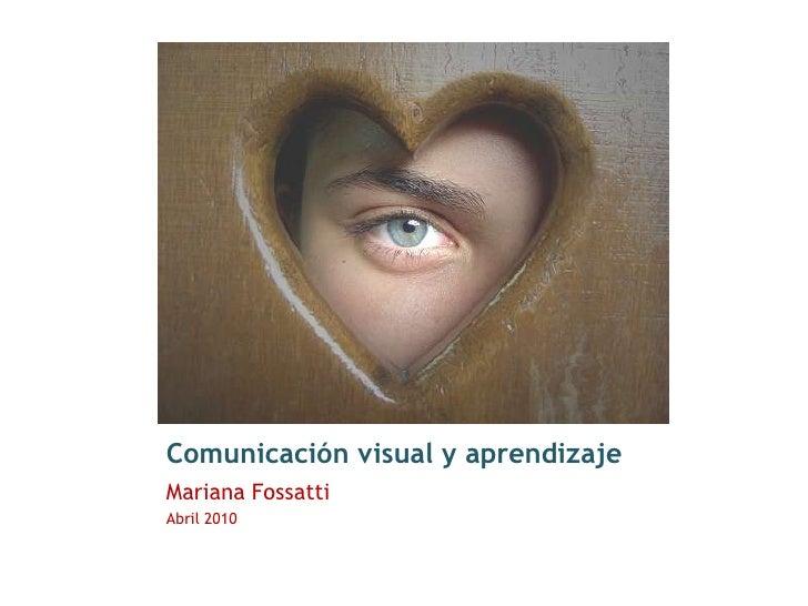 Comunicación visual y aprendizaje<br />Mariana Fossatti<br />Abril 2010<br />