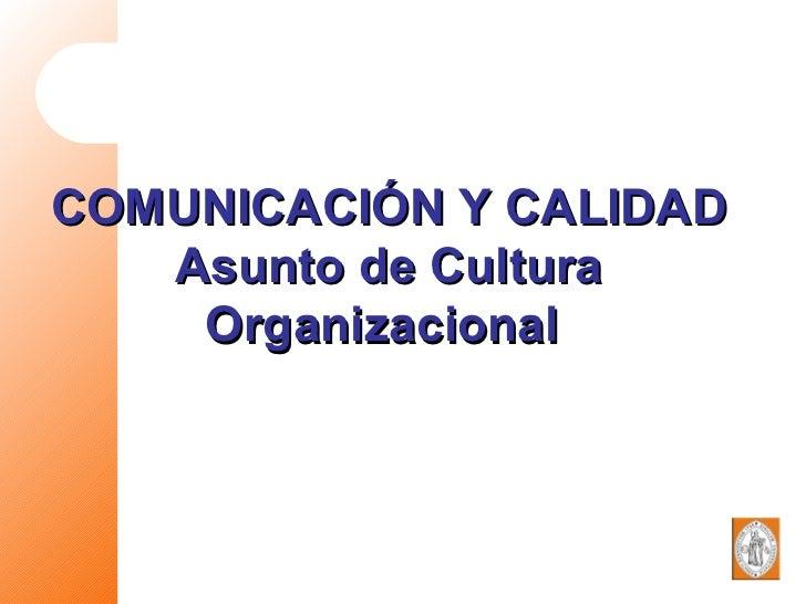 COMUNICACIÓN Y CALIDAD Asunto de Cultura Organizacional