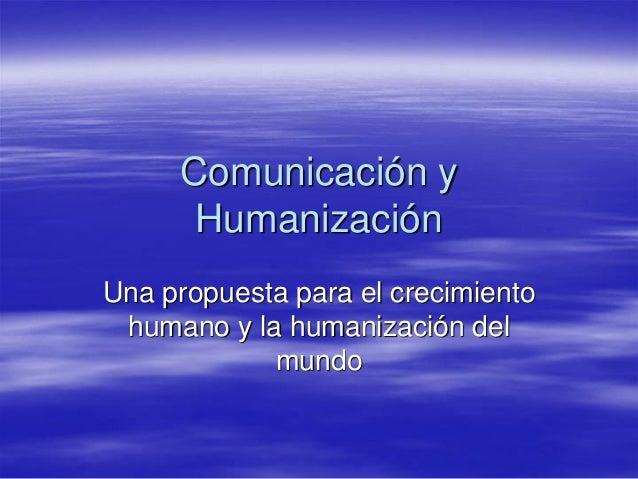 Comunicación y Humanización Una propuesta para el crecimiento humano y la humanización del mundo