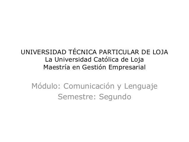 UNIVERSIDAD TÉCNICA PARTICULAR DE LOJA La Universidad Católica de Loja Maestría en Gestión Empresarial  Módulo: Comunicaci...