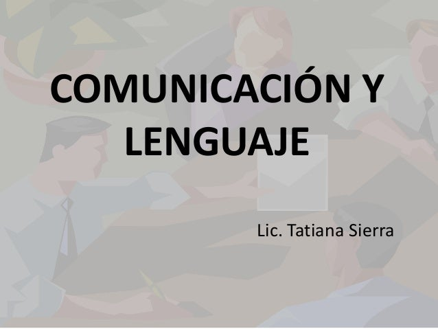 COMUNICACIÓN Y LENGUAJE Lic. Tatiana Sierra