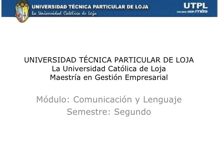 UNIVERSIDAD TÉCNICA PARTICULAR DE LOJA      La Universidad Católica de Loja      Maestría en Gestión Empresarial  Módulo: ...