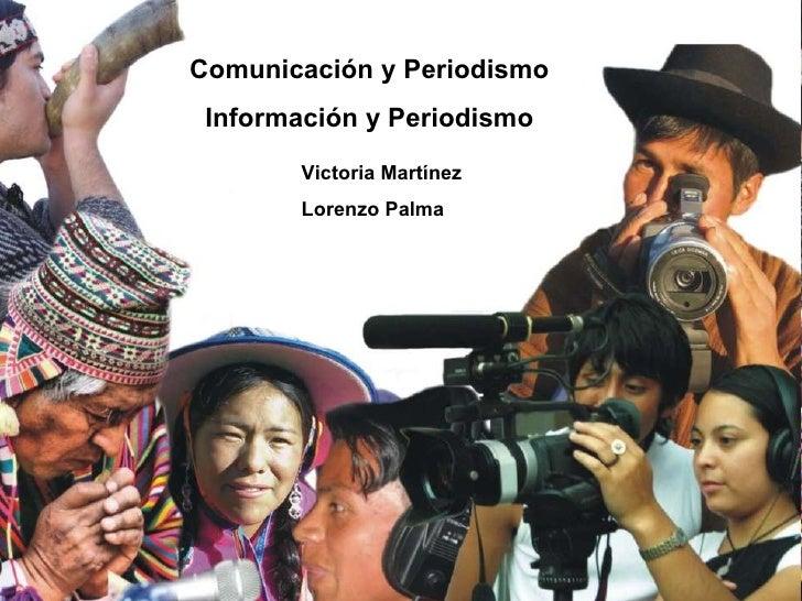 Comunicación y Periodismo Información y Periodismo Victoria Martínez  Lorenzo Palma   Comunicación y Periodismo Informació...