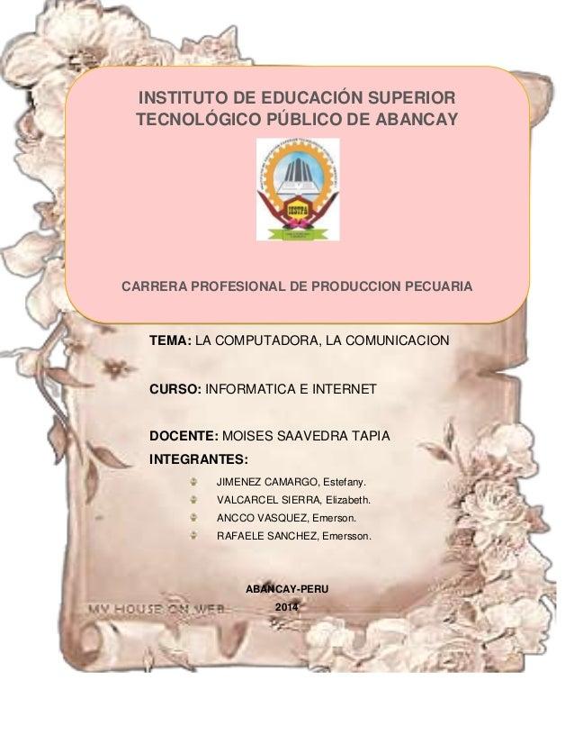 TEMA: LA COMPUTADORA, LA COMUNICACION CURSO: INFORMATICA E INTERNET DOCENTE: MOISES SAAVEDRA TAPIA INTEGRANTES: JIMENEZ CA...